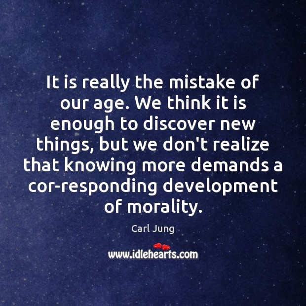 Image, It is really the mistake of our age. We think it is