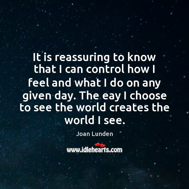 It is reassuring to know that I can control how I feel Joan Lunden Picture Quote