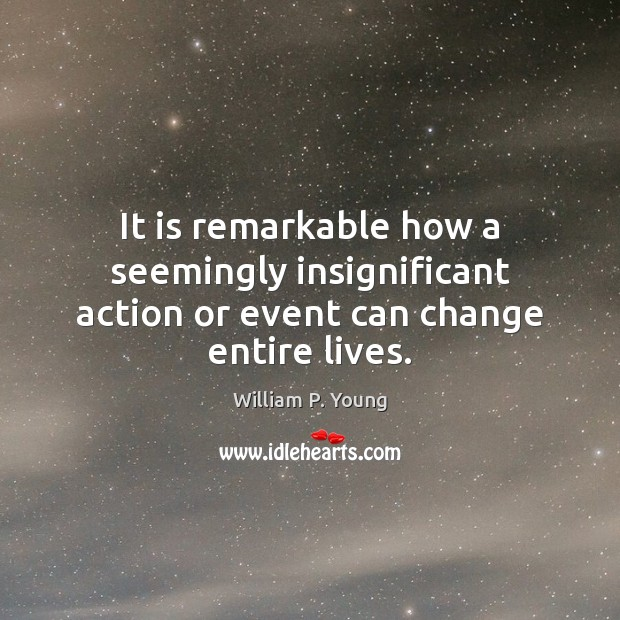 It is remarkable how a seemingly insignificant action or event can change entire lives. Image