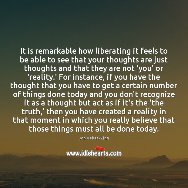 It is remarkable how liberating it feels to be able to see Jon Kabat-Zinn Picture Quote