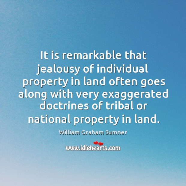 It is remarkable that jealousy of individual property in land often goes along with very Image