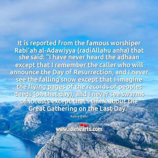 It is reported from the famous worshiper Rabi'ah al-Adawiyya (radiAllahu anha) that Image