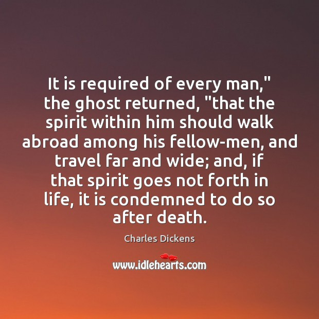 "Image, It is required of every man,"" the ghost returned, ""that the spirit"