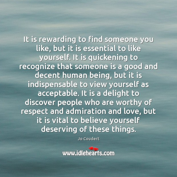 It is rewarding to find someone you like, but it is essential Jo Coudert Picture Quote