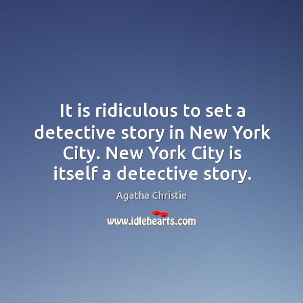 Image, It is ridiculous to set a detective story in new york city. New york city is itself a detective story.