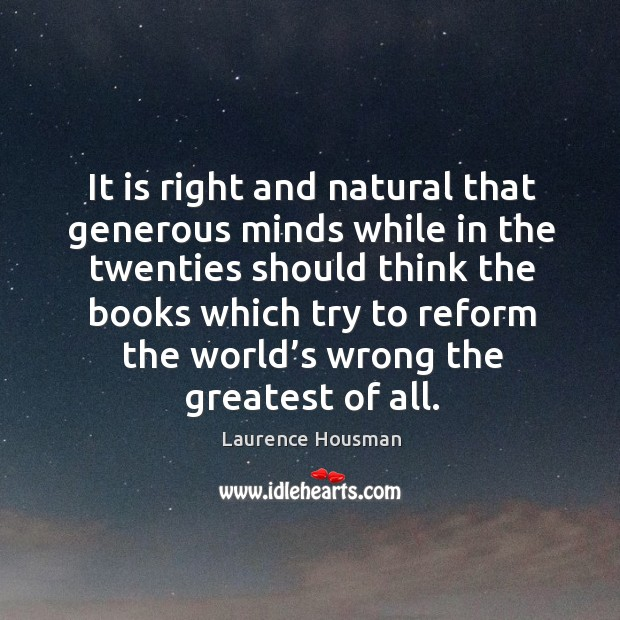 It is right and natural that generous minds while in the twenties should think the books which try Image
