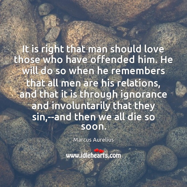 It is right that man should love those who have offended him. Marcus Aurelius Picture Quote