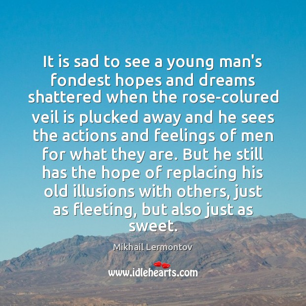 It is sad to see a young man's fondest hopes and dreams Mikhail Lermontov Picture Quote