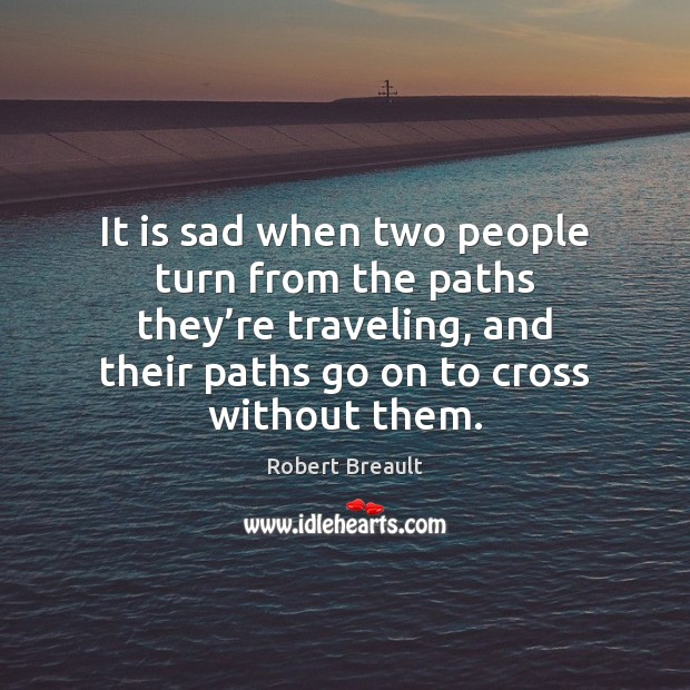 It is sad when two people turn from the paths they're Image