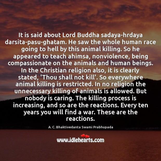It is said about Lord Buddha sadaya-hrdaya darsita-pasu-ghatam. He saw the whole Image