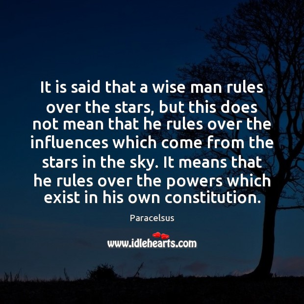 It is said that a wise man rules over the stars, but Paracelsus Picture Quote