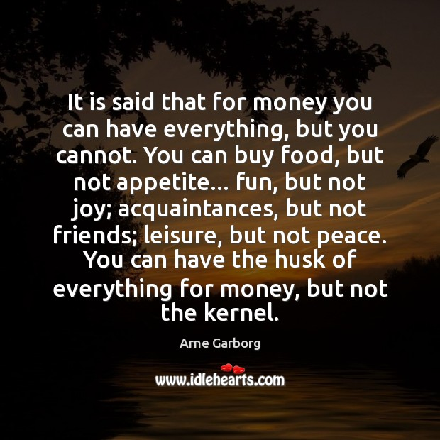 It is said that for money you can have everything, but you Image