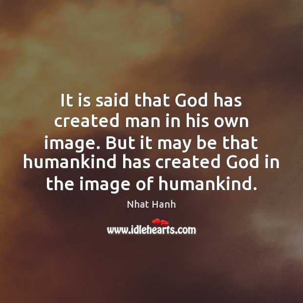 It is said that God has created man in his own image. Image