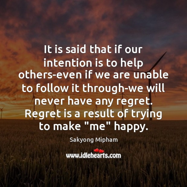 It is said that if our intention is to help others-even if Regret Quotes Image