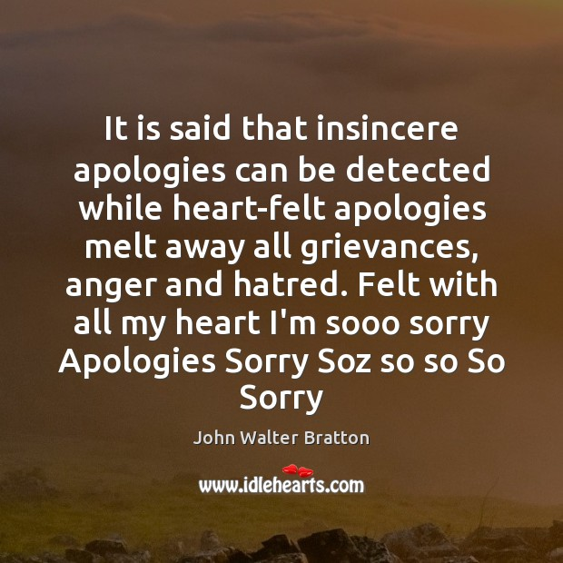 It is said that insincere apologies can be detected while heart-felt apologies John Walter Bratton Picture Quote