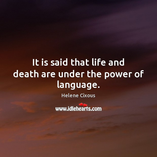 It is said that life and death are under the power of language. Image