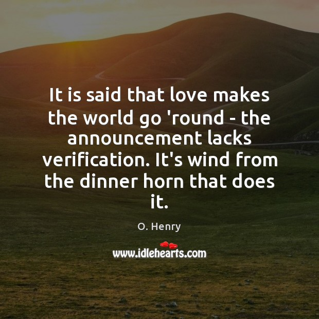 It is said that love makes the world go 'round – the O. Henry Picture Quote