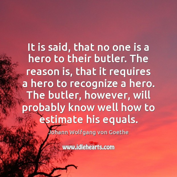 It is said, that no one is a hero to their butler. Image