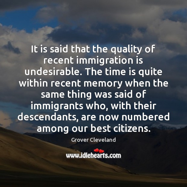 It is said that the quality of recent immigration is undesirable. The Time Quotes Image