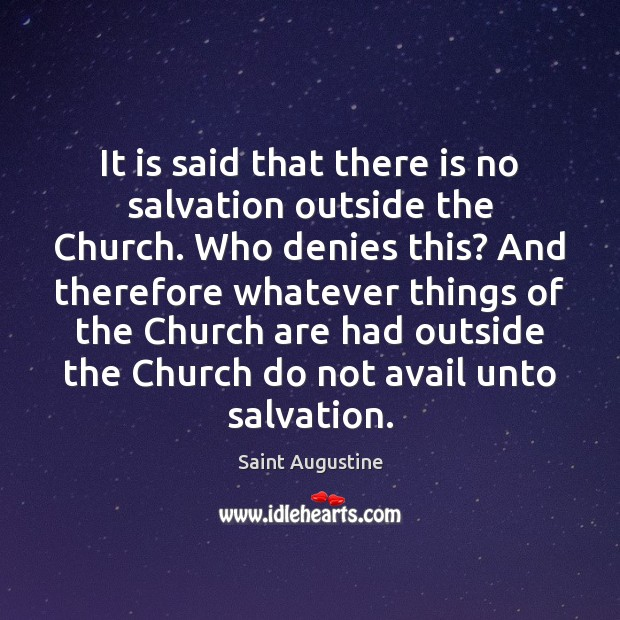 Image, It is said that there is no salvation outside the Church. Who