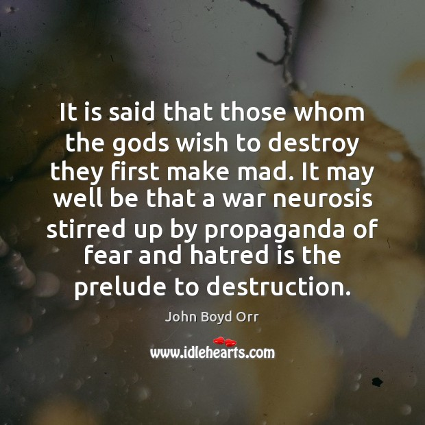 It is said that those whom the Gods wish to destroy they John Boyd Orr Picture Quote