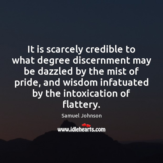 Image, It is scarcely credible to what degree discernment may be dazzled by