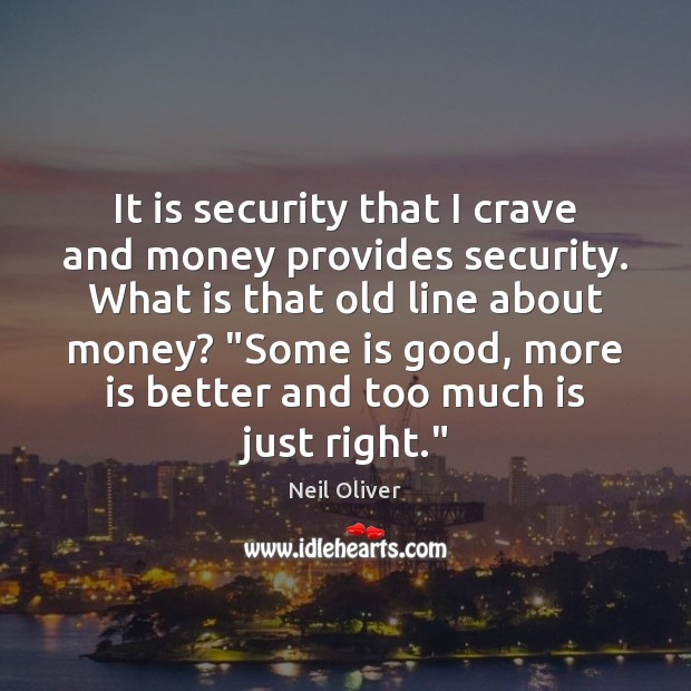 It is security that I crave and money provides security. What is Image