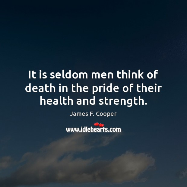 It is seldom men think of death in the pride of their health and strength. Image