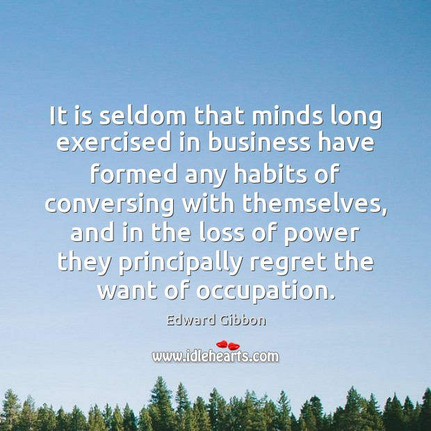 It is seldom that minds long exercised in business have formed any Edward Gibbon Picture Quote