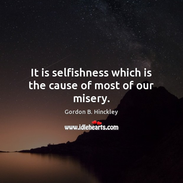 Image, It is selfishness which is the cause of most of our misery.
