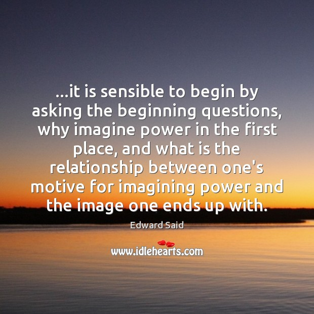 …it is sensible to begin by asking the beginning questions, why imagine Image
