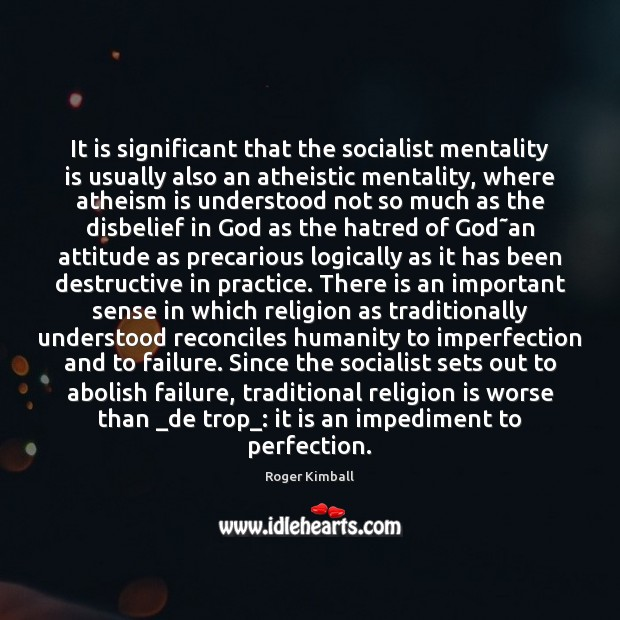 It is significant that the socialist mentality is usually also an atheistic Image