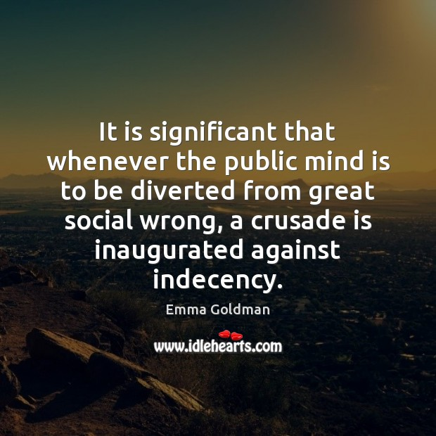 It is significant that whenever the public mind is to be diverted Emma Goldman Picture Quote