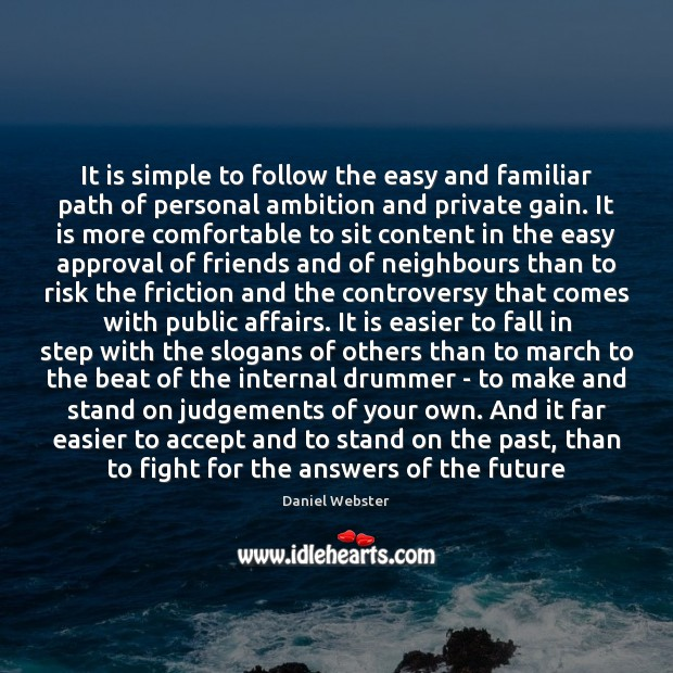 It is simple to follow the easy and familiar path of personal Daniel Webster Picture Quote