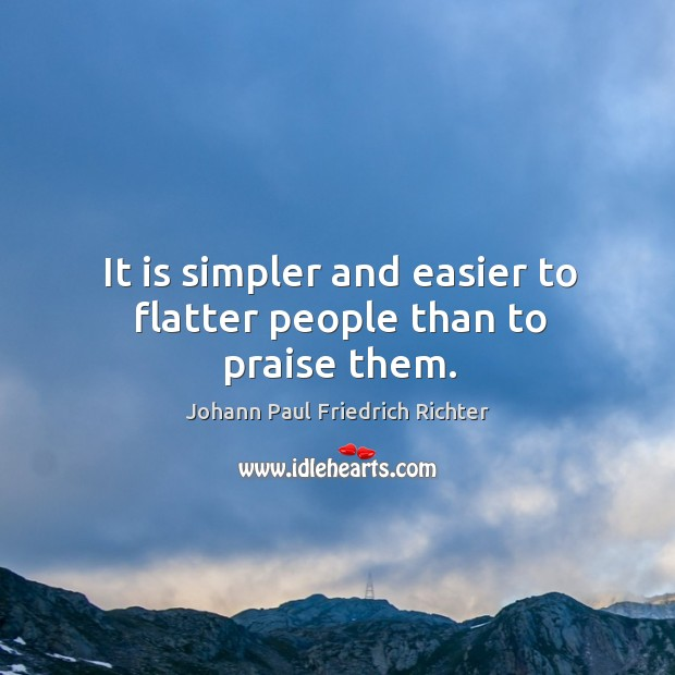 It is simpler and easier to flatter people than to praise them. Johann Paul Friedrich Richter Picture Quote