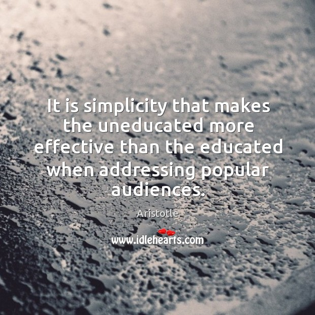Image, It is simplicity that makes the uneducated more effective than the educated