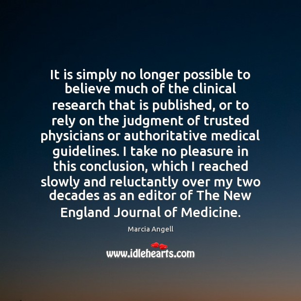 It is simply no longer possible to believe much of the clinical Medical Quotes Image