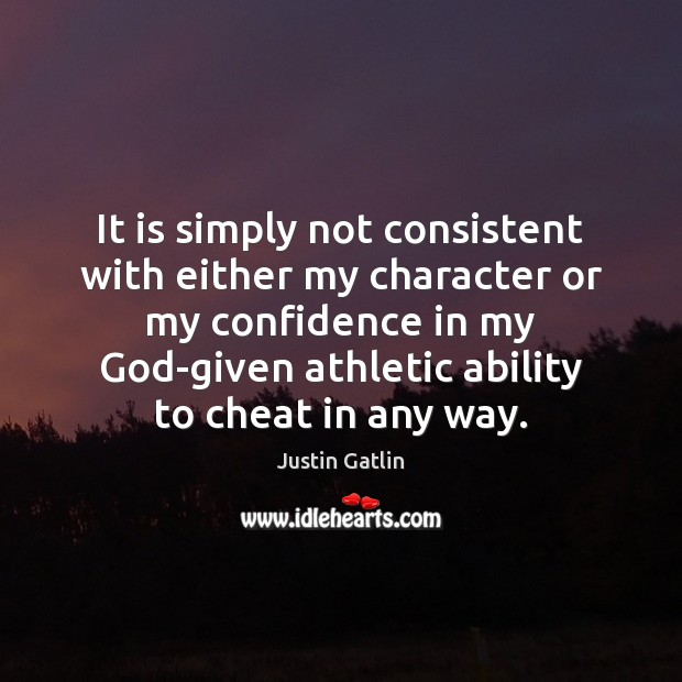 Image, It is simply not consistent with either my character or my confidence