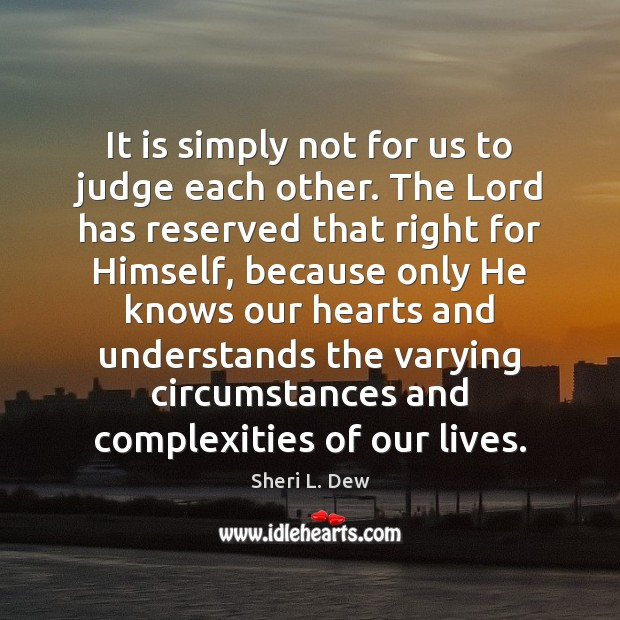 It is simply not for us to judge each other. The Lord Image