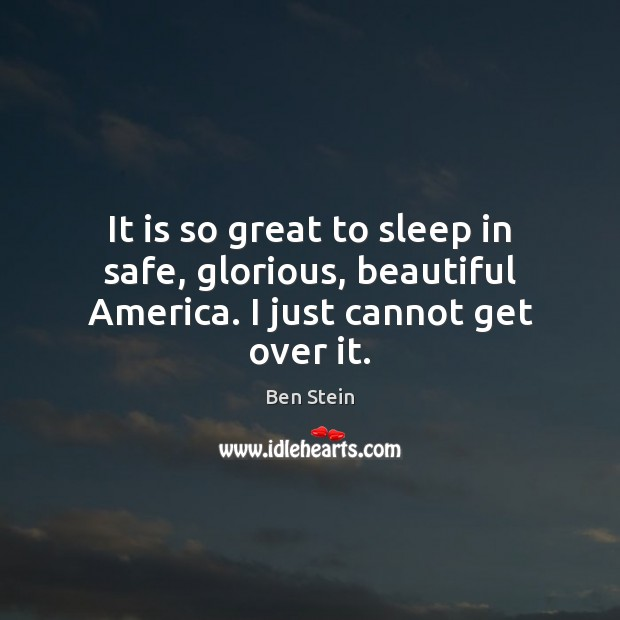 Image, It is so great to sleep in safe, glorious, beautiful America. I just cannot get over it.