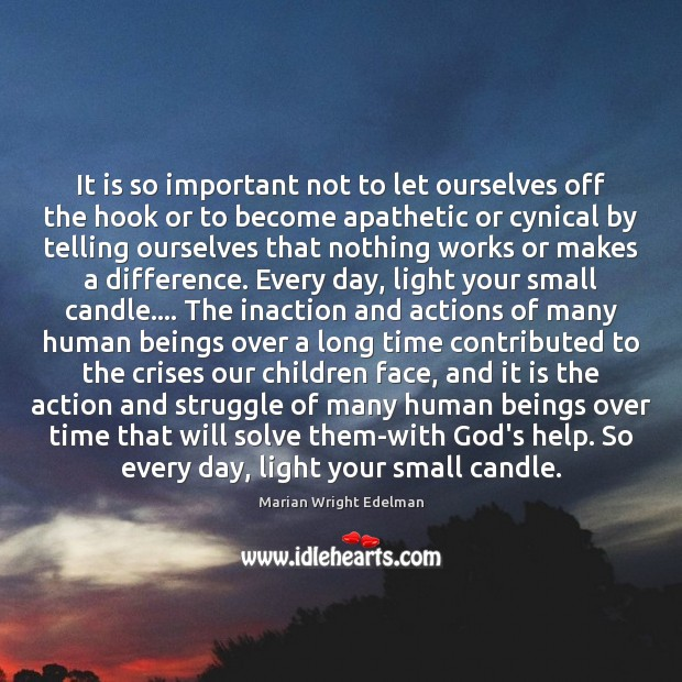 It is so important not to let ourselves off the hook or Marian Wright Edelman Picture Quote