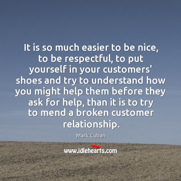 It is so much easier to be nice, to be respectful, to Image