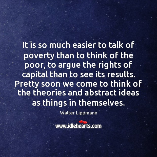 It is so much easier to talk of poverty than to think Walter Lippmann Picture Quote