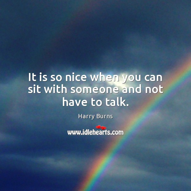 It is so nice when you can sit with someone and not have to talk. Image