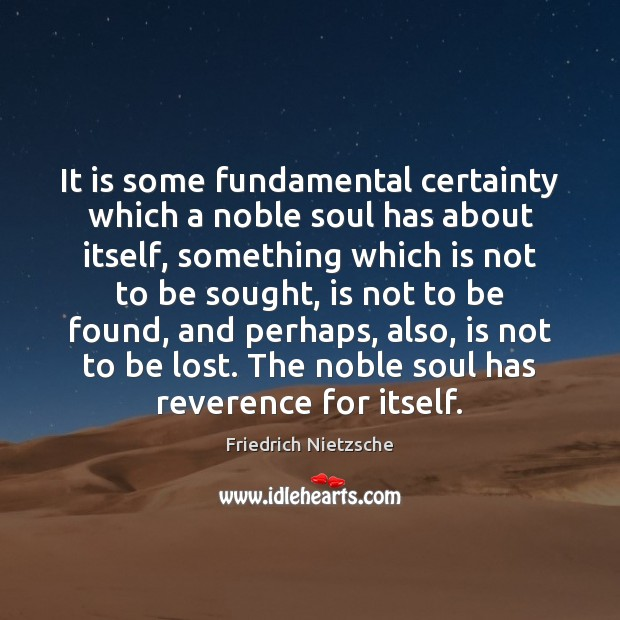 Image, It is some fundamental certainty which a noble soul has about itself,
