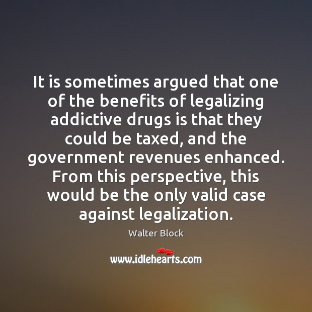 It is sometimes argued that one of the benefits of legalizing addictive Image