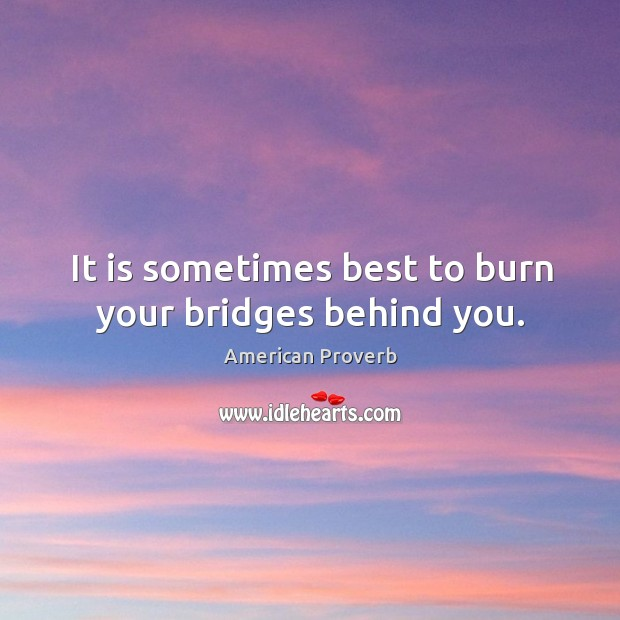 Image, It is sometimes best to burn your bridges behind you.