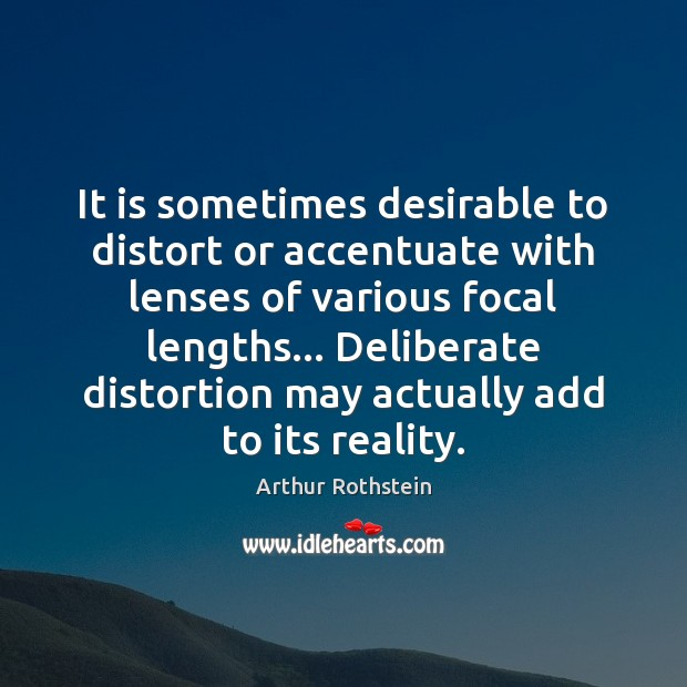 It is sometimes desirable to distort or accentuate with lenses of various Image