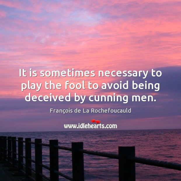 Image, It is sometimes necessary to play the fool to avoid being deceived by cunning men.