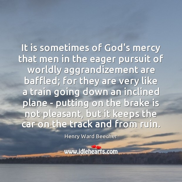 It is sometimes of God's mercy that men in the eager pursuit Image